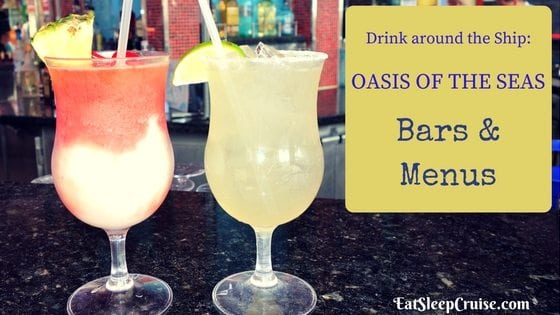 Our Complete Guide To The Oasis Of The Seas Bars Eatsleepcruise Com