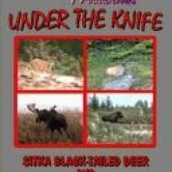Under The Knife ~ Alaska Moose And Blacktail Deer Hunting Dvd