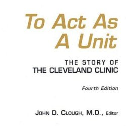 To Act As A Unit : The Story Of The Cleveland Clinic
