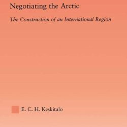 Negotiating The Arctic: The Construction Of An International Region (Studies In International Relations)