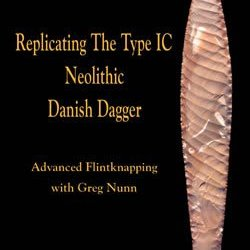 Replicating The Type Ic Neolithic Danish Dagger: Advanced Flintknapping With Greg Nunn (Dvd)