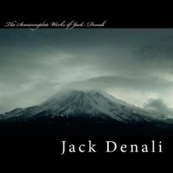 The Semicomplete Works Of Jack Denali