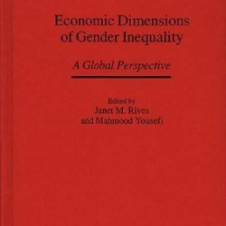 Economic Dimensions Of Gender Inequality: A Global Perspective (Management; 34)