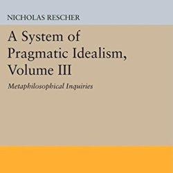 A System Of Pragmatic Idealism, Volume Iii: Metaphilosophical Inquiries (Princeton Legacy Library)