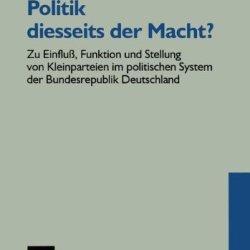 Politik Diesseits Der Macht?: Zu Einfluß, Funktion Und Stellung Von Kleinparteien Im Politischen System Der Bundesrepublik Deutschland (German Edition)
