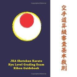 Jka Shotokan Karate Kyu-Level Grading Exam Kihon Guidebook