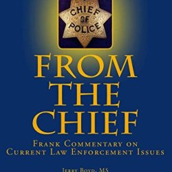From The Chief: Frank Commentary On Current Law Enforcement Issues