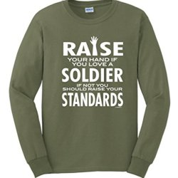 Love A Soldier If Not Raise Your Standards Long Sleeve T-Shirt Large Military Green
