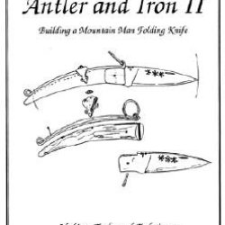 Antler And Iron Ii: A Book On Building A Mountain Man Folding Knife