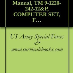 Us Army Special Forces, Technical Manual, Tm 9-1220-242-12&P, Computer Set, Field Artillery, A N D, Computer Set, Field Artillery, Missile, (1220-01-082-1647), 1983