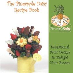 The Pineapple Daisy Recipe Book: Sensational Fruit Design To Delight Your Senses