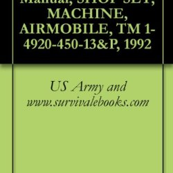 Us Army Technical Manual, Shop Set, Machine, Airmobile, Tm 1-4920-450-13&P, 1992