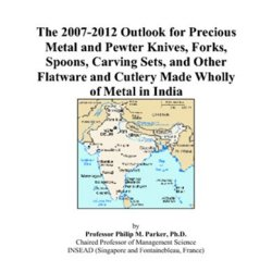 The 2007-2012 Outlook For Precious Metal And Pewter Knives, Forks, Spoons, Carving Sets, And Other Flatware And Cutlery Made Wholly Of Metal In India
