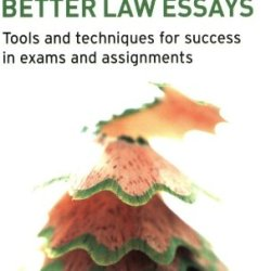 How To Write Better Law Essays: Tools & Techniques For Success In Exams And Assignments