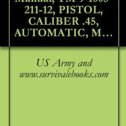 Us Army Technical Manual, Tm 9-1005-211-12, Pistol, Caliber .45, Automatic, M1911A1, With Holster, Hip (1005-673-7965) And Pistol, Caliber .45, Automatic, ... Holster, Shoulder (1005-561-2003), 1968