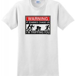 Warning If Zombies Chase Us I'M Tripping You T-Shirt Large White