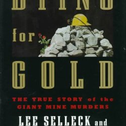 Dying For Gold: The True Story Of The Giant Mine Murders