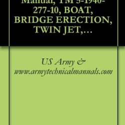 Us Army, Technical Manual, Tm 5-1940-277-10, Boat, Bridge Erection, Twin Jet, Aluminum Hull, Models Uscsbmk 1 (Nsn 1940-01-105-5728) And Uscsbmk 2 (1940-01-218-9165) {Tm 1940-10/1}