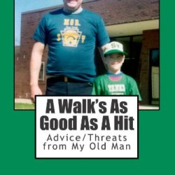 A Walk'S As Good As A Hit: Advice/Threats From My Old Man