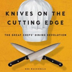 Knives On The Cutting Edge: The Great Chefs' Dining Revolution