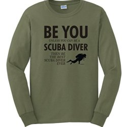 Be You Unless You Can Be A Scuba Diver Funny Long Sleeve T-Shirt Medium Military Green