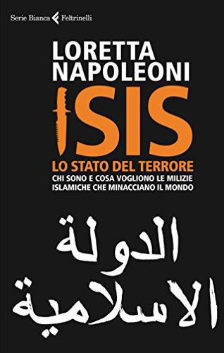 ISIS. Lo Stato del terrore: Chi sono e cosa vogliono le milizie islamiche che minacciano il mondo
