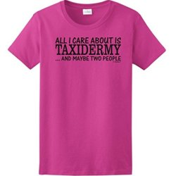 All I Care About Is Taxidermy And Maybe Two People Ladies T-Shirt Medium Heliconia