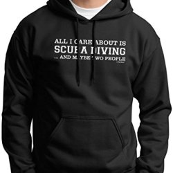 All I Care About Is Scuba Diving And Maybe 2 People Premium Hoodie Sweatshirt Medium Black
