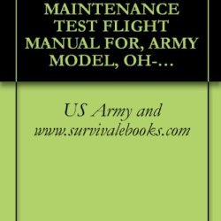 Us Army Technical Manual, Maintenance Test Flight Manual For, Army Model, Oh-58A/C, Helicopter, Tm 1-1520-228-Mtf, 2007