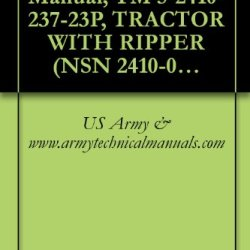 Us Army, Technical Manual, Tm 5-2410-237-23P, Tractor With Ripper (Nsn 2410-01-223-0350) (Eic: Eaz) Tractor With Winch (Nsn 2410-01-223-7261) (Eic: Ebm) ... Cab (Nsn 2410-01-253-2117) (Eic: Ebv)