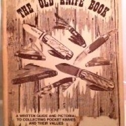The Old Knife Book: A Written Guide And Pictorial To Collecting Pocket Knives And Their Values.