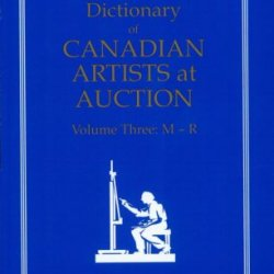 The Collector'S Dictionary Of Canadian Artists At Auction (Volume Three: M-R)