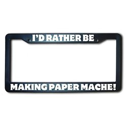 I'D Rather Be Making Paper Mache License Frame Made In Usa
