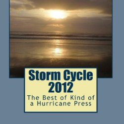 Storm Cycle 2012: The Best Of Kind Of A Hurricane Press