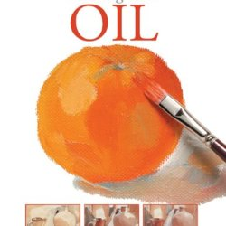 Painting With Oil (Beginner Art Guides)
