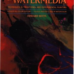 Master Class In Watermedia: Techniques In Traditional And Experimental Painting