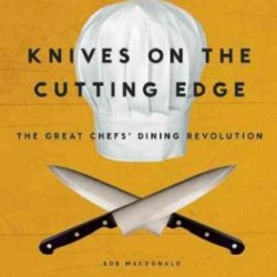 Knives On The Cutting Edge The Great Chefs Dining Revolution Knives On The Cutting Edge