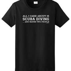 All I Care About Is Scuba Diving And Maybe 2 People Ladies T-Shirt Small Black