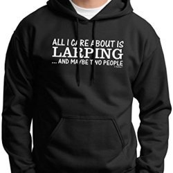 All I Care About Is Larping And Maybe Two People Premium Hoodie Sweatshirt Large Black