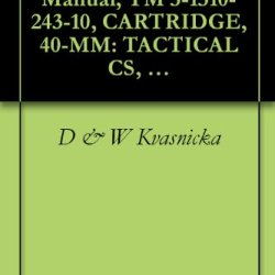 U.S. Army Technical Manual, Tm 3-1310-243-10, Cartridge, 40-Mm: Tactical Cs, M651, (Nsn 1310-00-849-2083), 1975