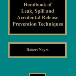 Handbook Of Leak, Spill And Accidental Release Prevention Techniques