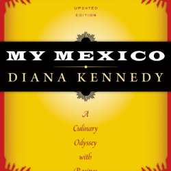 My Mexico: A Culinary Odyssey With Recipes (The William And Bettye Nowlin Series In Art, History, And Culture Of The Western Hemisphere)