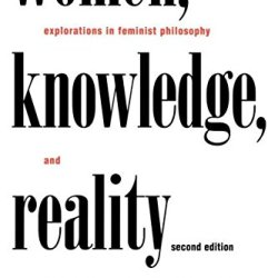 Women, Knowledge, And Reality: Explorations In Feminist Philosophy (Place)