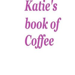 Katie'S Book Of Coffee