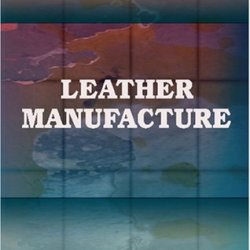 Leather Manufacture: A Practical Handbook Of Tanning, Currying, And Chrome Leather Dressing