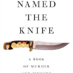 Who Named The Knife: A Book Of Murder And Memory