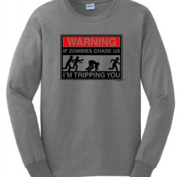 Warning If Zombies Chase Us I'M Tripping You Long Sleeve T-Shirt Medium Sport Grey