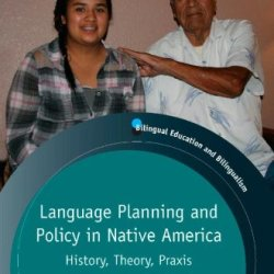 Language Planning And Policy In Native America: History, Theory, Praxis (Bilingual Education And Bilingualism)