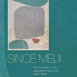 Since Meiji: Perspectives On The Japanese Visual Arts, 1868-2000