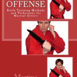 Knife Offense (Five Books In One) (Knife Training Methods And Techniques For Martial Artists)